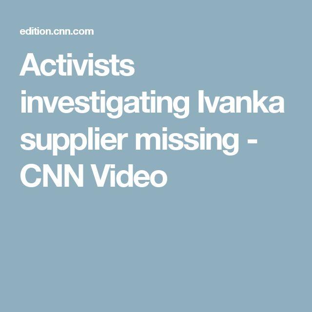 Activists investigating Ivanka supplier missing - CNN Video