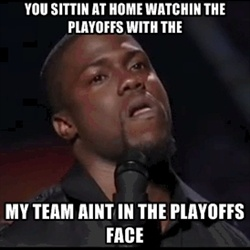 "Kevin Hart Quotes | ""You sittin at home watchin the playoffs with the 'My Team Ain't in the Playoffs Face'."" - Kevin Hart"