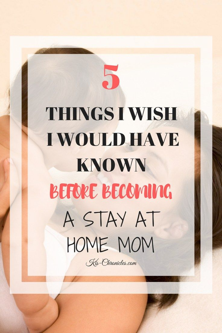 5 Things I Wish I Would Have Known When Becoming A Stay At Home Mom - Ki's Chronicles