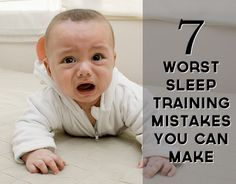 Great article on baby sleep training!!! The 7 Worst Baby Sleep Training Mistakes You Can Make. (There are also links you can click on to learn more about various issues)