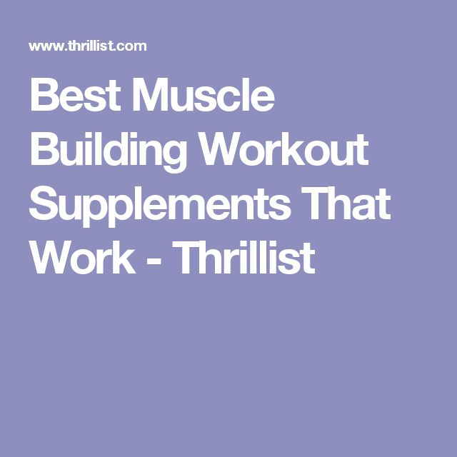 Best Muscle Building Workout Supplements That Work - Thrillist