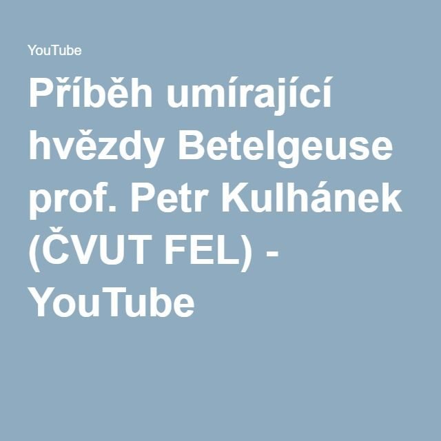 Příběh umírající hvězdy Betelgeuse prof. Petr Kulhánek (ČVUT FEL) - YouTube