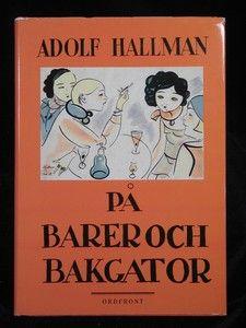 HALLMAN, ADOLF: PÅ BARER OCH BAKGATOR. Ordfront 1989,