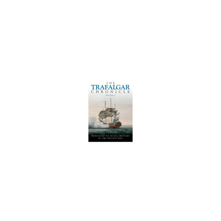 Trafalgar Chronicle : Dedicated to Naval History in the Nelson Era (Vol 1) (Paperback)