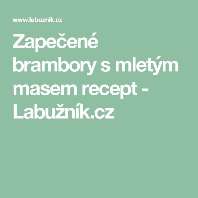 Zapečené brambory s mletým masem recept - Labužník.cz