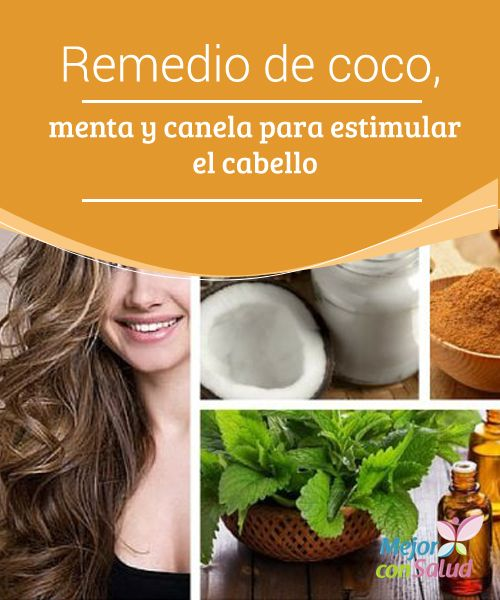 Remedio de coco, menta y canela para estimular el cabello  ¿Sientes que tu pelo crece con demasiada lentitud o con poca fuerza? ¿Tienes el pelo debilitado por el uso del secador, la plancha o bien por tratamientos de peluquería?
