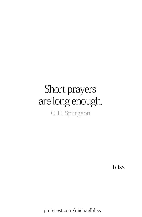 A prayer is a prayer whether short or long...it's all about the heart in your prayer.