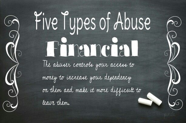 Financial abuse. The abuser controls your access to money to increase your dependency on them and make it more difficult to leave them.