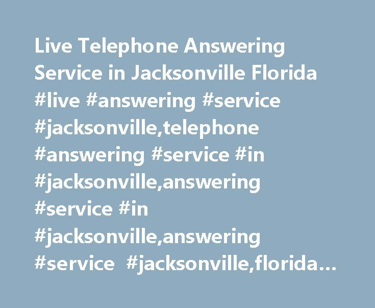 Live Telephone Answering Service in Jacksonville Florida #live #answering #service #jacksonville,telephone #answering #service #in #jacksonville,answering #service #in #jacksonville,answering #service #jacksonville,florida #answering #service http://wisconsin.nef2.com/live-telephone-answering-service-in-jacksonville-florida-live-answering-service-jacksonvilletelephone-answering-service-in-jacksonvilleanswering-service-in-jacksonvilleanswering-service/  # Answering Service Jacksonville…