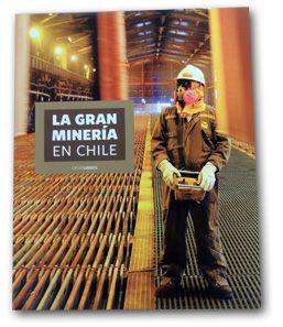 La gran minería en Chile (PRINT) REQUEST/SOLICITAR: http://biblioteca.cepal.org/record=b1253759
