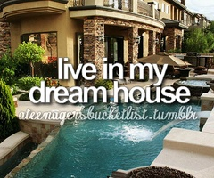 live in our dream house.