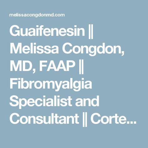Guaifenesin || Melissa Congdon, MD, FAAP || Fibromyalgia Specialist and Consultant || Corte Madera, Marin County and the San Francisco Bay Area, California