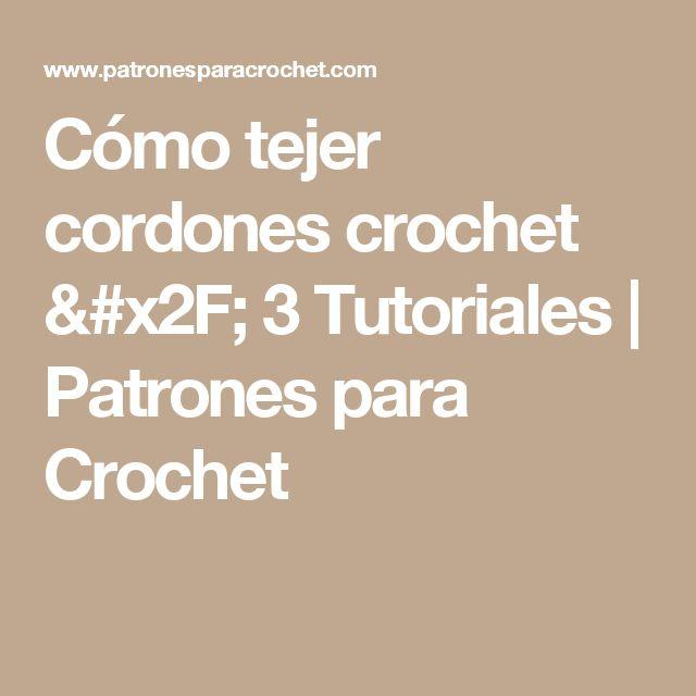 Cómo tejer cordones crochet / 3 Tutoriales   Patrones para Crochet