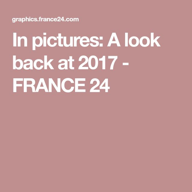 In pictures: A look back at 2017 - FRANCE 24