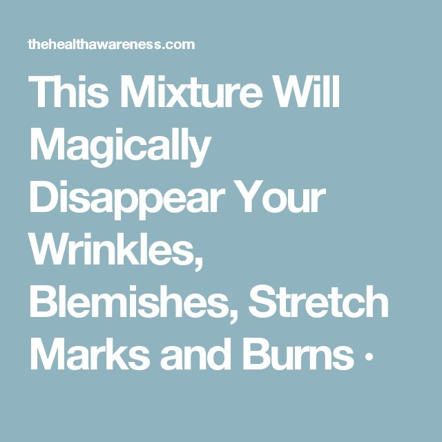 This Mixture Will Magically Disappear Your Wrinkles, Blemishes, Stretch Marks and Burns ·