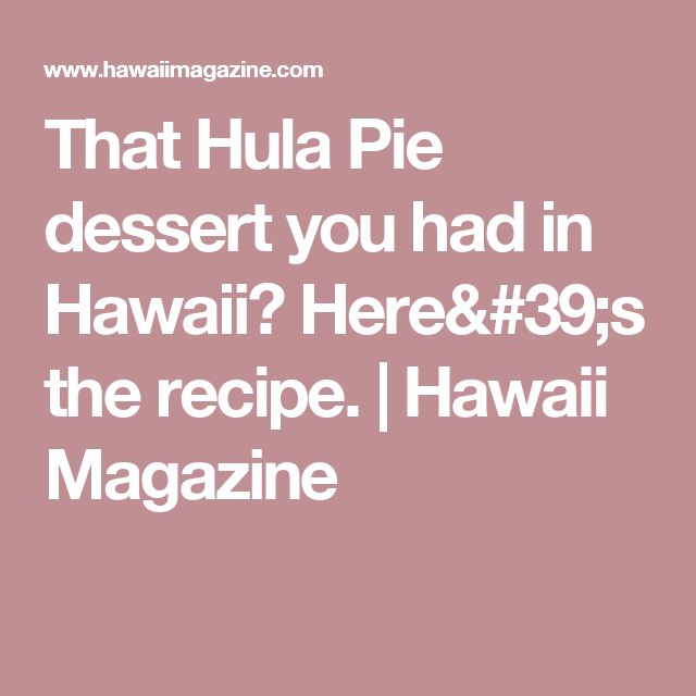 That Hula Pie dessert you had in Hawaii? Here's the recipe. | Hawaii Magazine
