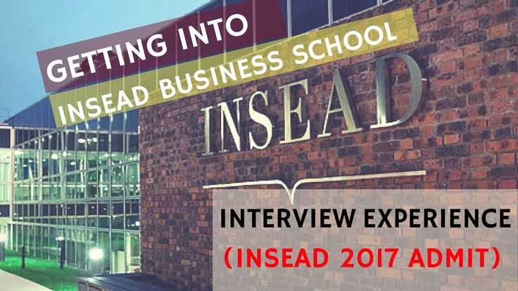 INSEAD INTERVIEW EXPERIENCE | INDIAN ADMIT | HOW TO GET INTO INSEAD
