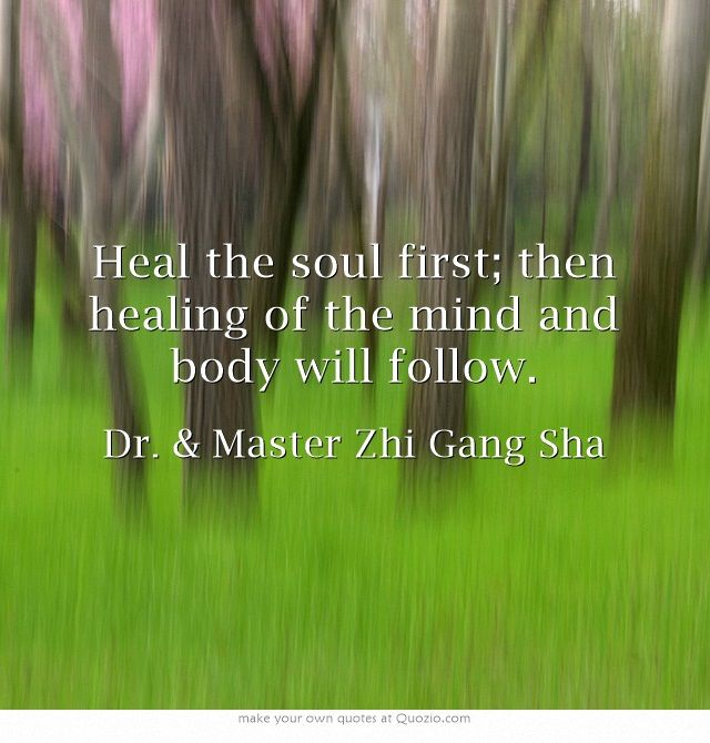 Heal the soul first; then healing of the mind and body will follow. #DrSha #MasterSha #healing #spirituality #healing #blessing #love #onesentencesecrets #wisdom #soul