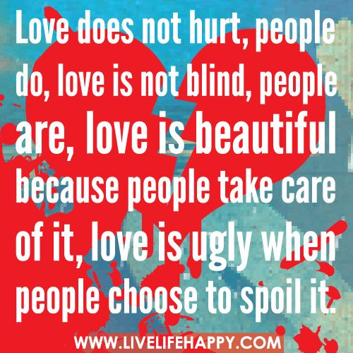 Love Does Not Hurt, People Do, Love Is Not Blind, People