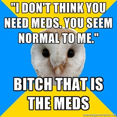 "Fibromyalgia. I wish the meds even got me even halfway to ""normal"".  I haven't had someone say this to me for years, that's how I know."