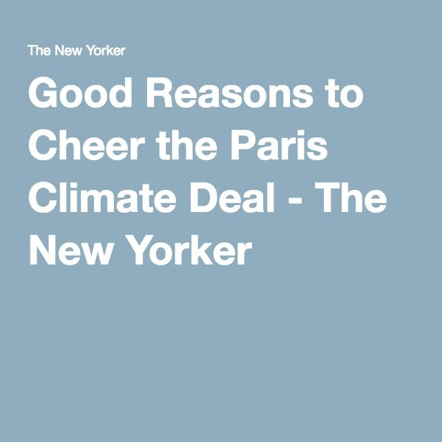 Good Reasons to Cheer the Paris Climate Deal - The New Yorker