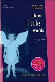 Three Little Words - Ashley Rhodes Courter...This is a MUST read, especially if you are in the child welfare field--