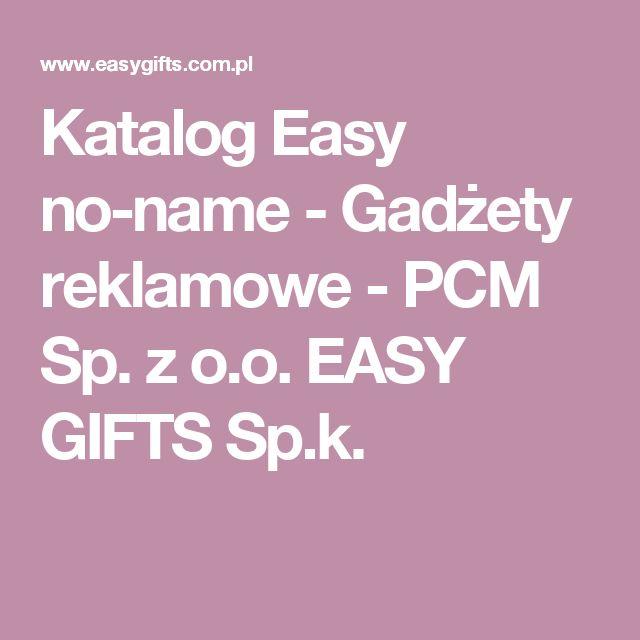 Katalog Easy no-name - Gadżety reklamowe - PCM Sp. z o.o. EASY GIFTS Sp.k.