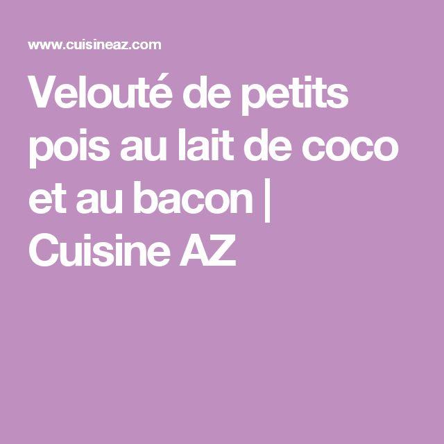 Velouté de petits pois au lait de coco et au bacon | Cuisine AZ
