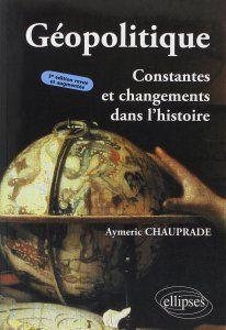 Géopolitique : Constantes et Changements dans lHistoire de Aymeric Chauprade