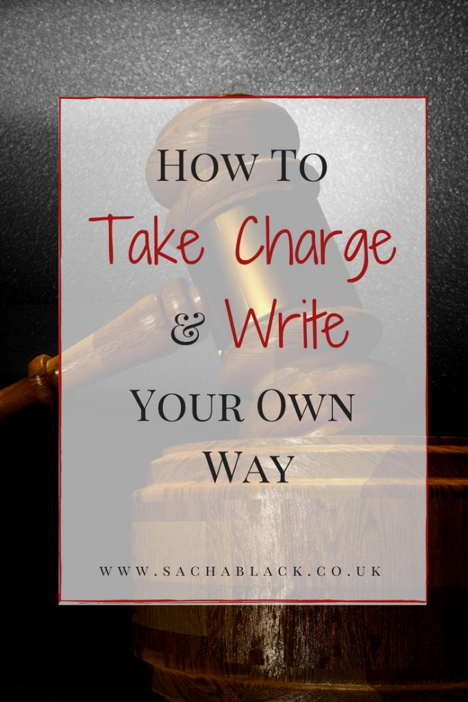 How To Take Charge And Write Your Own Way