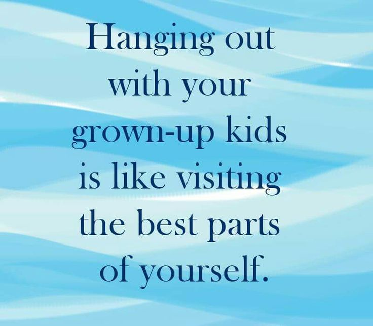 Hanging out with your grown-up kids is like visiting the best parts of yourself. .