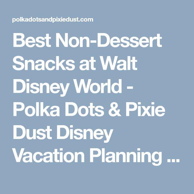 Best Non-Dessert Snacks at Walt Disney World - Polka Dots & Pixie Dust Disney Vacation Planning Blog