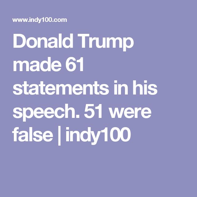 Donald Trump made 61 statements in his speech. 51 were false   indy100