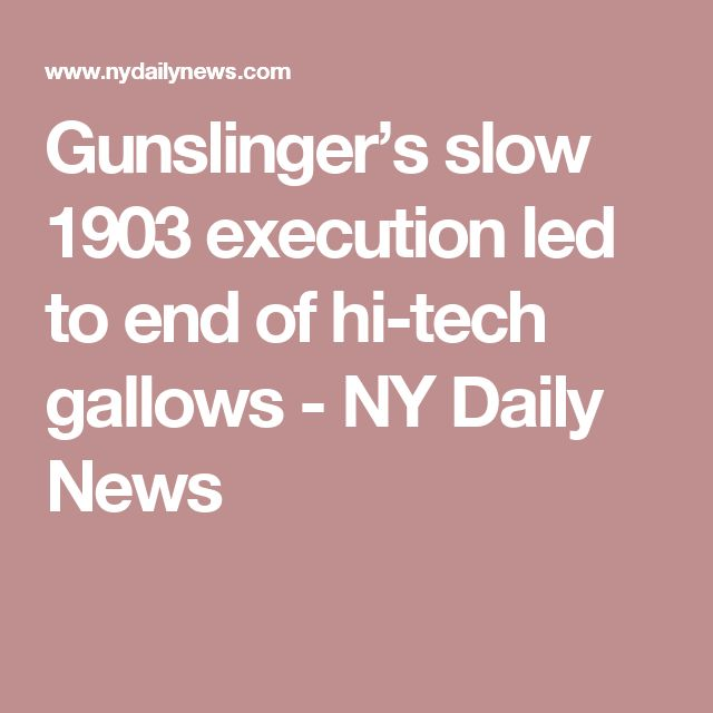 Gunslinger's slow 1903 execution led to end of hi-tech gallows - NY Daily News