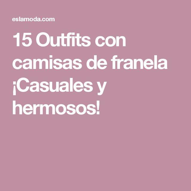 15 Outfits con camisas de franela ¡Casuales y hermosos!
