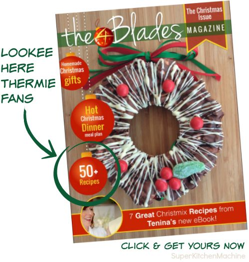 get HEAPS more Thermomix Christmas recipes and gift ideas in The 4 Blades Magazine -- Christmas issue