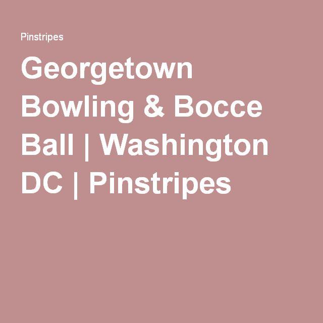 Georgetown Bowling & Bocce Ball | Washington DC | Pinstripes