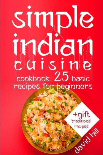 Simple Indian cuisine Cookbook 25 basic recipes for beginners