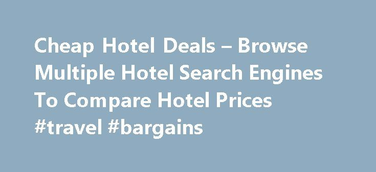 Cheap Hotel Deals – Browse Multiple Hotel Search Engines To Compare Hotel Prices #travel #bargains http://travels.remmont.com/cheap-hotel-deals-browse-multiple-hotel-search-engines-to-compare-hotel-prices-travel-bargains/  #cheap hotel deals # One of the top hotel search engines offering hotel comparison service that finds Best Hotel Deals and compare hotel prices. Once in a while, many of us will go traveling whether it is for leisure, business... Read moreThe post Cheap Hotel Deals –…