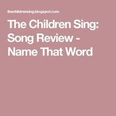 The Children Sing: Song Review - Name That Word