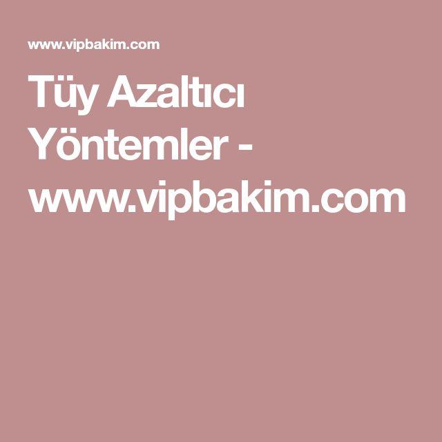 Tüy Azaltıcı Yöntemler - www.vipbakim.com