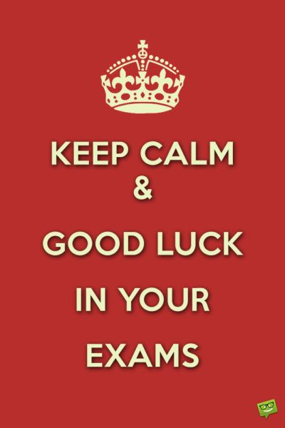 Keep Calm & Good Luck in your Exams.