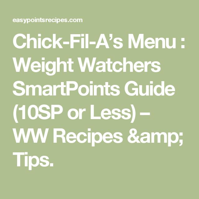 Chick-Fil-A's Menu : Weight Watchers SmartPoints Guide (10SP or Less) – WW Recipes & Tips.