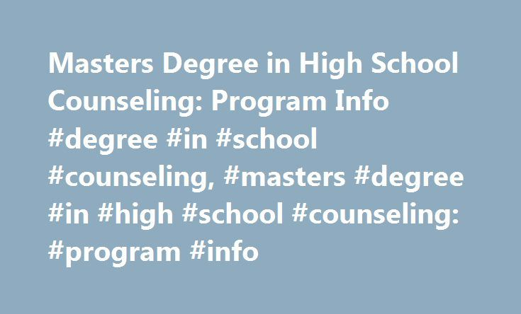 Masters Degree in High School Counseling: Program Info #degree #in #school #counseling, #masters #degree #in #high #school #counseling: #program #info http://tennessee.nef2.com/masters-degree-in-high-school-counseling-program-info-degree-in-school-counseling-masters-degree-in-high-school-counseling-program-info/  # Masters Degree in High School Counseling: Program Info Essential Information Master's programs in counseling provide an overview of educational theory, curriculum development and…