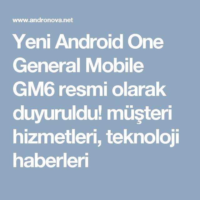 Yeni Android One General Mobile GM6 resmi olarak duyuruldu! müşteri hizmetleri, teknoloji haberleri