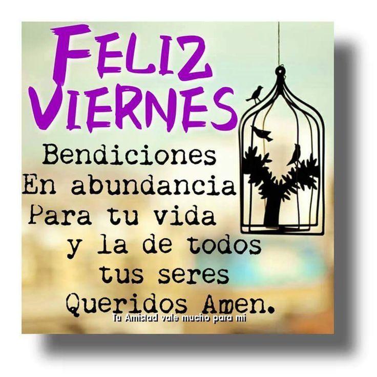 Feliz Viernes Bendiciones en abundancia para tu vida y la de todos tus seres queridos Amén