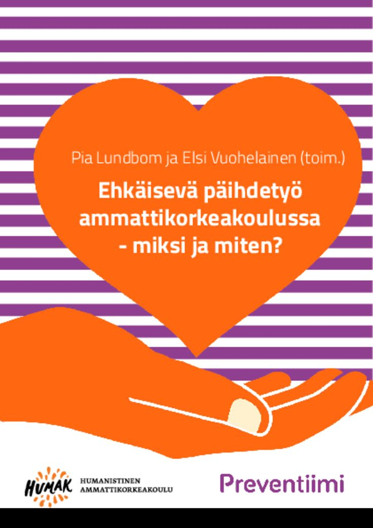 Verkossa: http://www.preventiimi.fi/julkaisut/ehkaiseva-paihdetyo-ammattikorkeakoulussa-miksi-ja-miten/