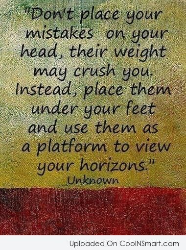 Inspirational Quote: Don't place your mistakes on your head,...