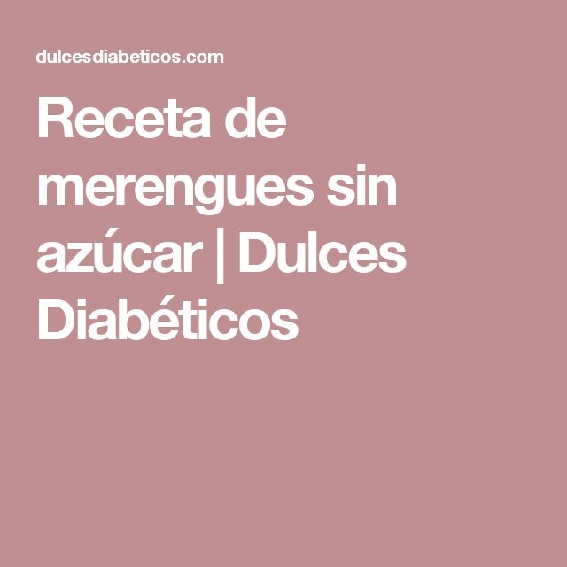 Receta de merengues sin azúcar | Dulces Diabéticos