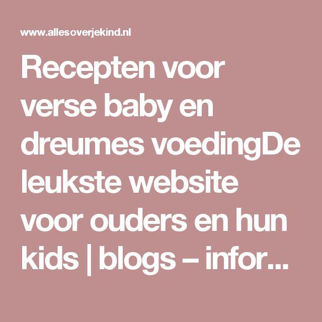 Recepten voor verse baby en dreumes voedingDe leukste website voor ouders en hun kids | blogs – informatie – geteste producten – winacties – uitjes – en meer